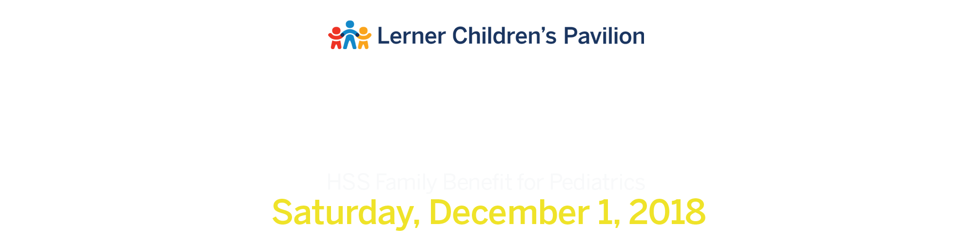 Lerner's Pavilion logo and text reading HSS Family Benefit for Pediatrics, Saturday Dec. 1, 2018