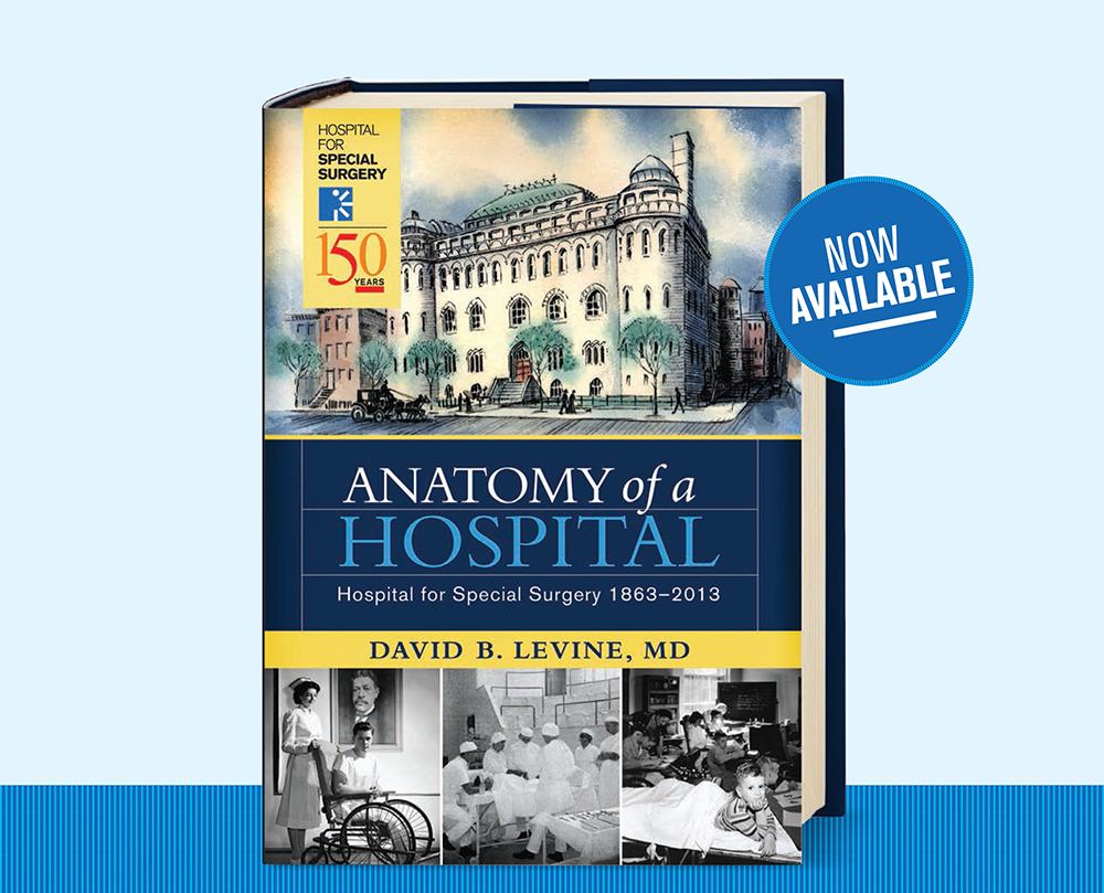 Anatomy of a Hospital: Hospital for Special Surgery 1863-2013