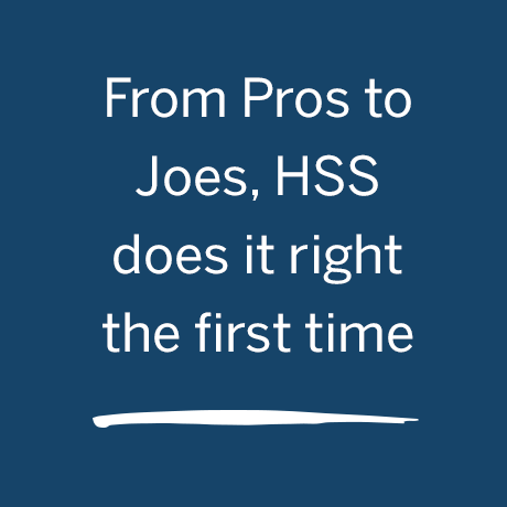 Graphic - From Pros to Joes, HSS does it right the first time.